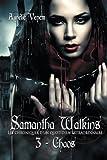 samantha watkins ou les chroniques d un quotidien extraordinaire tome 3 chaos