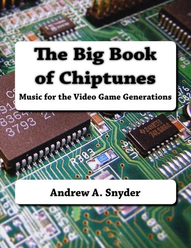 The Big Book of Chiptunes: Music for the Video Game Generations - Chiptune-musik