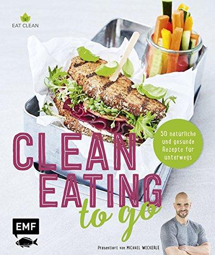 Image of Clean Eating to go: 50 natürliche und gesunde Rezepte für unterwegs