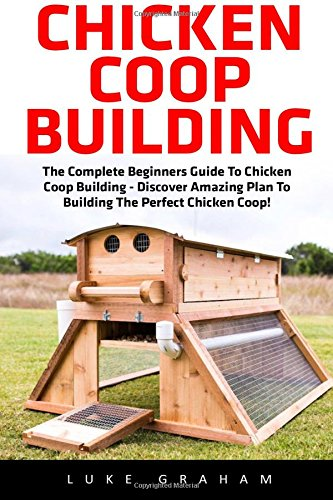 chicken-coop-building-the-complete-beginners-guide-to-chicken-coop-building-discover-amazing-plan-to