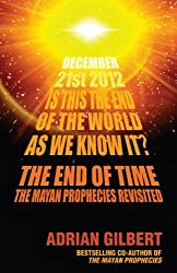The End of Time: The Mayan Prophecies Revisited by Adrian Gilbert (2006-09-07)