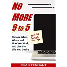 No More 9 to 5: Choose When, Where and How You Work, and Live the Life You Desire