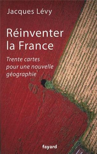 Réinventer la France : Trente cartes pour une nouvelle géographie