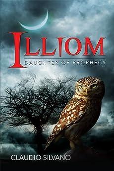 Illiom, Daughter of Prophecy (Destiny of Fire Book 1) (English Edition) par [Silvano, Claudio]