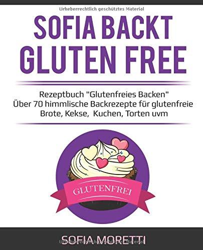 SOFIA BACKT GLUTEN FREE - Rezeptbuch
