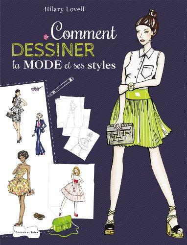 Comment dessiner la mode et ses styles: Les bases du dessin de mode à travers les différents styles vestimentaires par Hilary Lovell