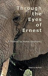 Through the Eyes of Ernest: A Memoir to Honor Elephants