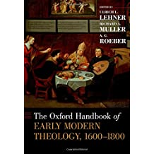 The Oxford Handbook of Early Modern Theology, 1600-1800 (Oxford Handbooks)