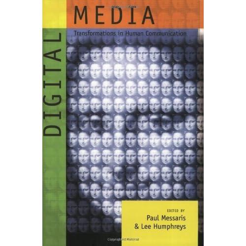 Digital Media: Transformations in Human Communication (2007-07-01)