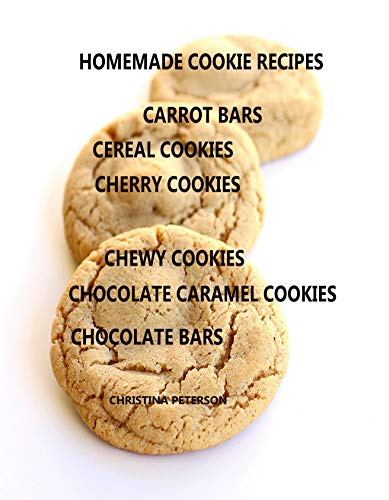 Bar Chocolate Chip Keks (HOMEMADE COOKIE RECIPES, CARROT BARS, CEREAL COOKIES , CHERRY COOKIES, CHEWY COKIES, CHOCOLATE CARAMEL COOKIES, CHOCOLATE CHIP BARS (English Edition))