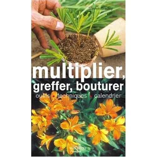 Multiplier, greffer, bouturer