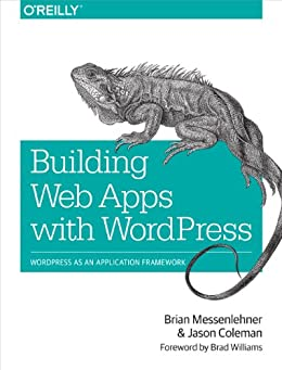 Building Web Apps with WordPress: WordPress as an Application Framework di [Messenlehner, Brian, Coleman, Jason]
