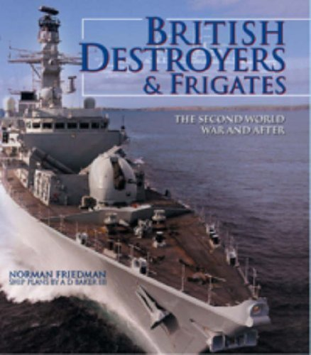 british-destroyers-and-frigates-the-second-world-war-and-after-by-norman-friedman-2008-10-16