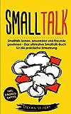 Smalltalk: Smalltalk lernen, anwenden und Freunde gewinnen - Das ultimative Smalltalk-Buch für die...