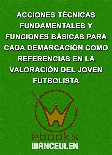 Acciones técnicas fundamentales y Funciones básicas para cada demarcación como referencias en la valoración del joven futbolista