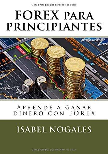FOREX para principiantes: Aprende a ganar dinero con FOREX: Volume 1 (Forex al alcance de todos)