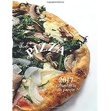 La Pizza 2017 calendario da parete (Edizione Italia)