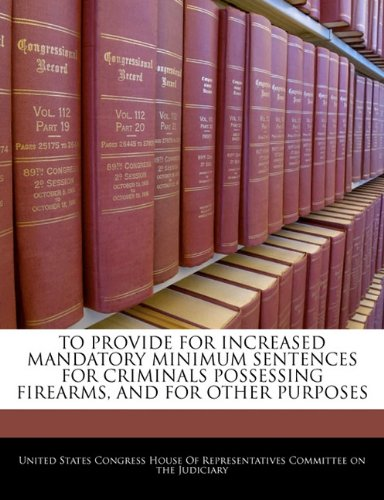 To Provide For Increased Mandatory Minimum Sentences For Criminals Possessing Firearms, And For Other Purposes