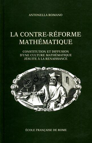 La Contre-Réforme mathématique : constitution et diffusion d'une culture mathématique jésuite à la Renaissance 1540-1640 par Antonella Romano