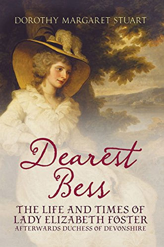 Dearest Bess: The Life and Times of Lady Elizabeth Foster Afterwards Duchess of Devonshire by Dorothy Margaret Stuart (19-Jul-2012) Paperback