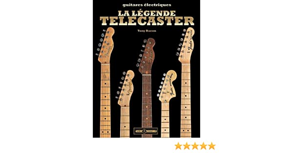 La légende Telecaster   L histoire de la première guitare électrique  solidbody au monde  Amazon.fr  Tony Bacon, Cosima de Boissoudy  Livres 76ce71e6fd59