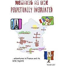 Memoirs of the Perpetually Inebriated: Adventures in France and its Wine Regions (English Edition)