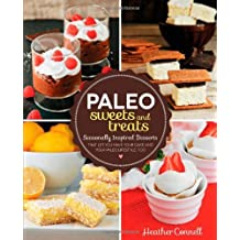 Paleo Sweets and Treats: Seasonally Inspired Desserts that Let You Have Your Cake and Your Paleo Lifestyle, Too by Heather Connell (2013-10-01)