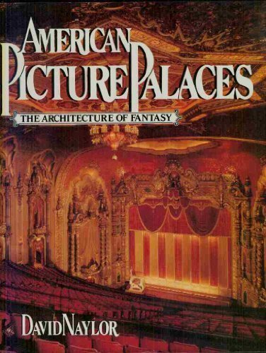 American Picture Palaces: The Architecture of Fantasy by Naylor, David (1981) Hardcover