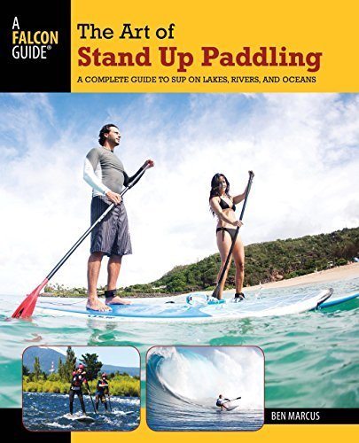 The Art of Stand Up Paddling: A Complete Guide to SUP on Lakes, Rivers, and Oceans (How to Paddle Series) by Ben Marcus (2012-01-10)
