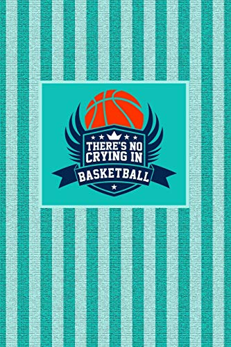 There's No Crying In Basketball: Great Motivational Journal for Basketball Players and Lovers. por Nathan Koorey