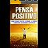 Pensa Positivo: Come Pensare Positivo,  Eliminare  Lo Stress , Aumentare L'Autostima E Vivere Felici (Pensiero Positivo, Ottenere Ciò Che Vuoi, Ottimismo, Felicità)
