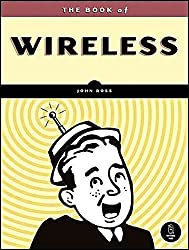 [The Book of Wireless: A Painless Guide to Wi-fi and Broadband Wireless] (By: John Ross) [published: February, 2008]