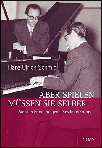 Aber spielen müssen Sie selber - Aus den Erinnerungen eines Impresarios: Herausgegeben von Astrid Becker und Cornelia Schmid. (Lebensberichte - Zeitgeschichte)