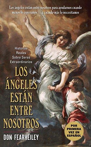 Los Angeles Estan Entre Nosotros: Historias Reales Sobre Seres Extraordinarios