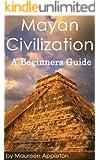 Mayan Civilization: A Beginners Guide