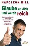 GLAUBE AN DICH UND WERDE REICH. Die Fortsetzung des Bestsellers »Denke nach und werde reich«