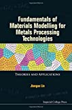 Fundamentals Of Materials Modelling For Metals Processing Technologies: Theories And Applications