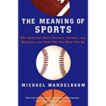 The Meaning Of Sports: Why Americans Watch Baseball, Football and Basketball and What They See When They Do by Michael Mandelbaum (24-Feb-2010) Paperback