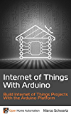 Internet of Things with Arduino: Build Internet of Things Projects With the Arduino Platform (English Edition)