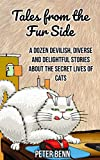 TALES FROM THE FUR SIDE: A Dozen Devilish, Diverse and Delightful Stories about the Secret Lives of Cats (English Edition)