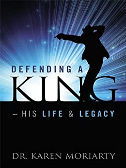 Defending A King ~ His Life & Legacy: A Michael Jackson Biography (English Edition) par [Moriarty, Dr. Karen]