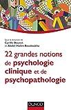 22 grandes notions de psychologie clinique et de psychopathologie
