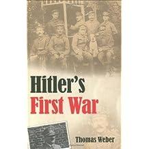 Hitler's First War: Adolf Hitler, the Men of the List Regiment, and the First World War by Thomas Weber (2010-11-28)