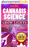 CANNABIS: Marijuana Growing Guide - Grow Lights (CANNABIS SCIENCE, Cannabis Cultivation, Grow Ops, Medical Marijuana Book 2) (English Edition)