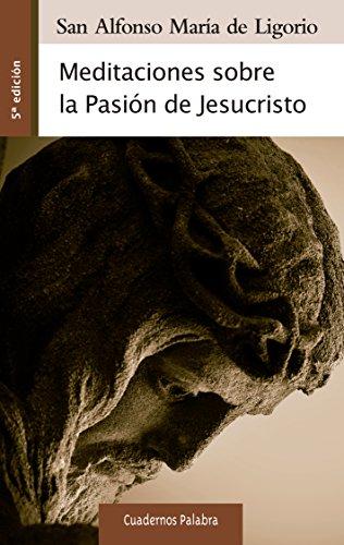 Meditaciones sobre la Pasión de Jesucristo (Cuadernos Palabra)