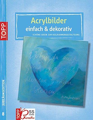 Jubiläums-Titel 8 Acrylbilder - einfach & dekorativ: Schöne Ideen zur Keilrahmengestaltung