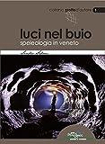 Luci nel buio. Speleologia in Veneto