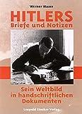 Hitlers Briefe und Notizen: Sein Weltbild in handschriftlichen Dokumenten - Werner Maser