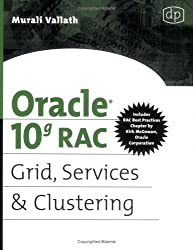 Oracle 10g RAC Grid, Services and Clustering: Jumpstart for Database Administrators