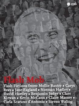 Flashmob (Flax Book 26) by [Kirwan, Clare, Judge, Benjamin, Massey, Claire, McCann, Kevin, Eagland, Jane, Bray, Carys, Hartley, David, Hadley, Norman, Baxter, Mollie, Scarano D'Antonio, Carla]